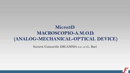 Micro3D MACROSCOPIO-A.M.O.D. (ANALOG-MECHANICAL-OPTICAL DEVICE) Società Consortile DIGAMMA s.c. a r.l., Bari.