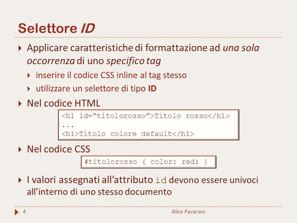 Selettore class Alice Pavarani5  Applicare delle caratteristiche di formattazione comuni a più tag diversi della pagina  utilizzare un selettore di tipo class  Nel codice HTML  Nel codice CSS 1.