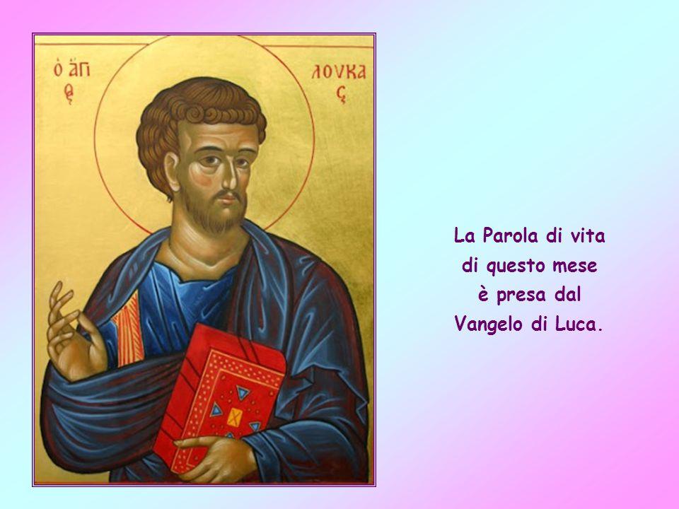 La Parola di vita di questo mese è presa dal Vangelo di Luca.