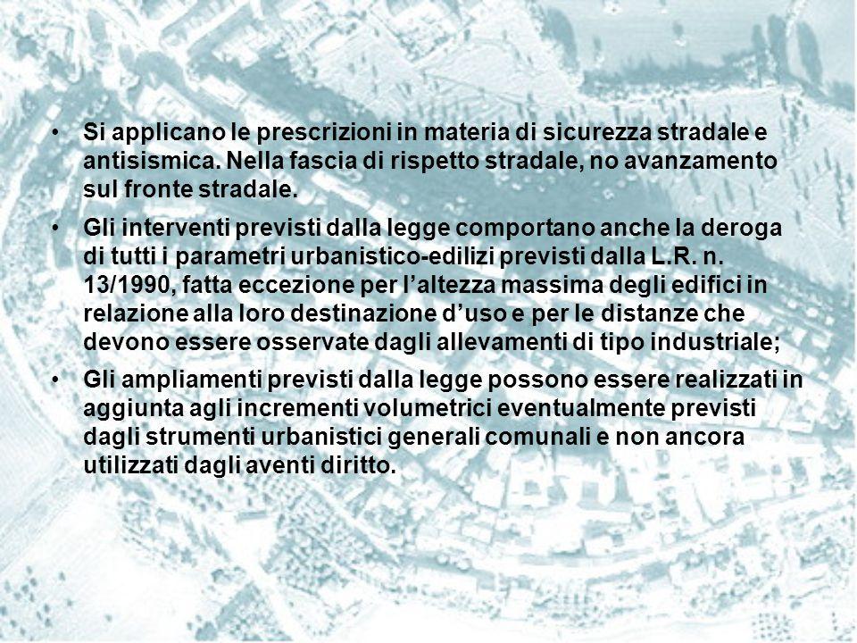 CASI PARTICOLARI Gli interventi non sono cumulabili – Chi usufruisce della legge di uno degli interventi, non ne può ulteriormente usufruire - Per gli edifici costituiti da più unità immobiliari, gli interventi sono consentiti nel rispetto delle norme che disciplinano la comproprietà o il condominio INTERVENTI RELATIVI A EDIFICI COMMERCIALI – TURISTICO –RICETTIVO - Incremento volumetrico disciplinato dall'art.19 lella L.R.