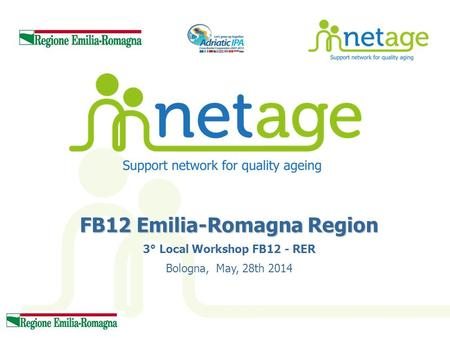 FB12 Emilia-Romagna Region 3° Local Workshop FB12 - RER Bologna, May, 28th 2014.