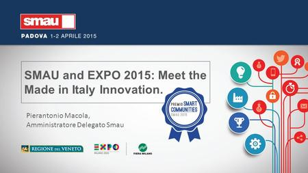 SMAU and EXPO 2015: Meet the Made in Italy Innovation. Pierantonio Macola, Amministratore Delegato Smau.