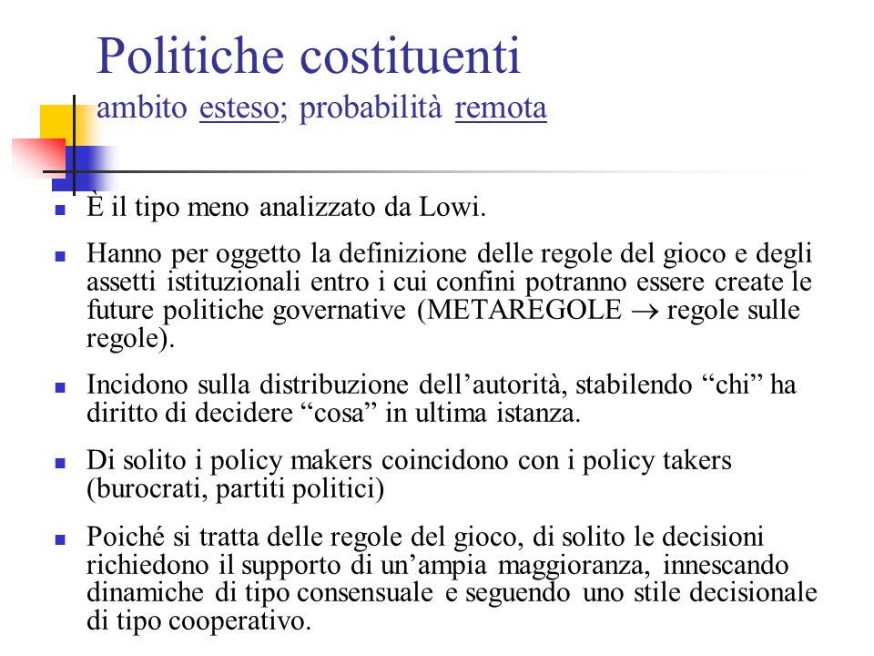 I tipi di Lowi nella pratica Difficoltà a collocare una politica pubblica concreta in uno solo dei quattro tipi (es.