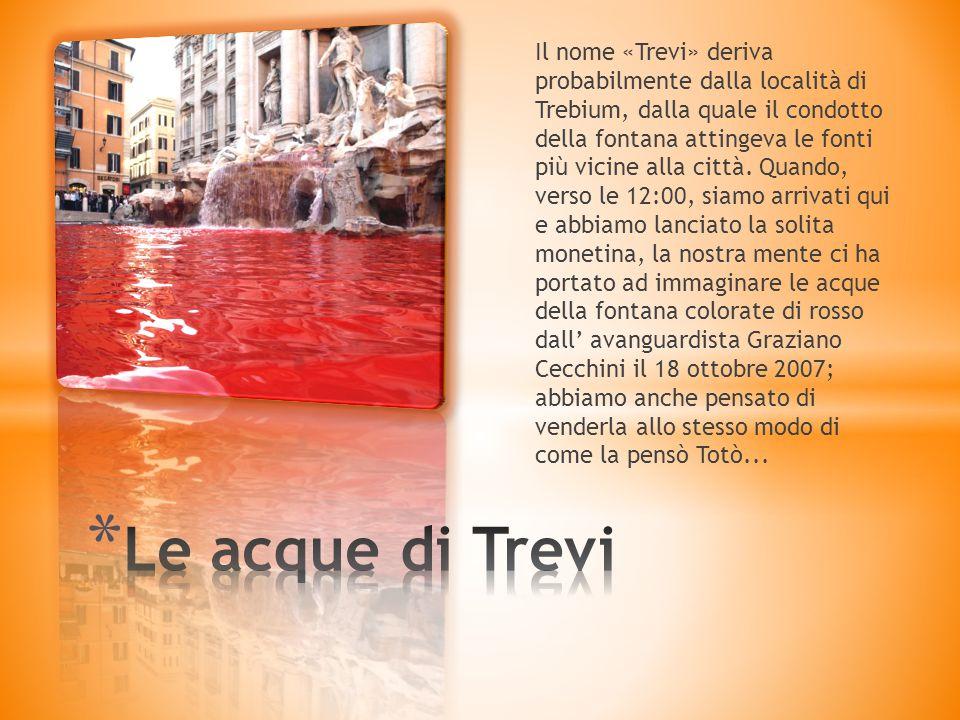 Il nome «Trevi» deriva probabilmente dalla località di Trebium, dalla quale il condotto della fontana attingeva le fonti più vicine alla città.