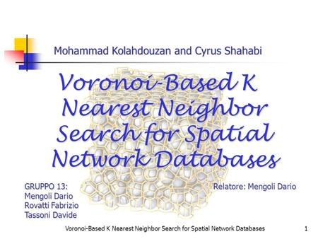 Voronoi-Based K Nearest Neighbor Search for Spatial Network Databases1 GRUPPO 13: Relatore: Mengoli Dario Mengoli Dario Rovatti Fabrizio Tassoni Davide.