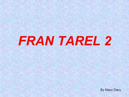 FRAN TAREL 2 By Macc Dany.
