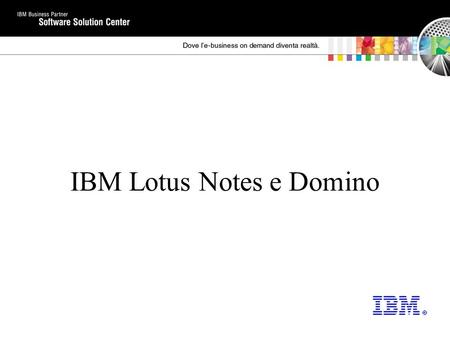 IBM Lotus Notes e Domino. Levoluzione del Client Lotus Notes.