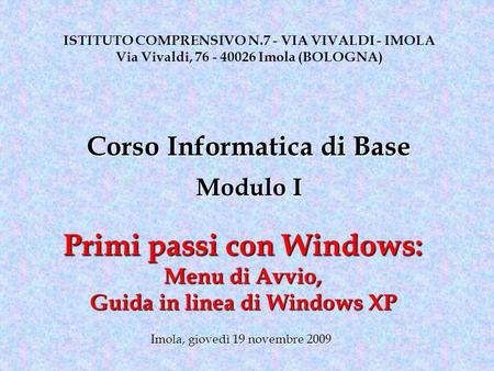 Primi passi con Windows: Menu di Avvio, Guida in linea di Windows XP ISTITUTO COMPRENSIVO N.7 - VIA VIVALDI - IMOLA Via Vivaldi, 76 - 40026 Imola (BOLOGNA)