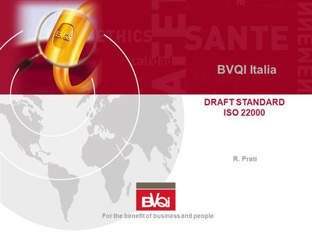 For the benefit of business and people BVQI Italia DRAFT STANDARD ISO 22000 R. Prati.
