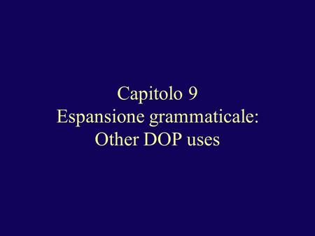 Capitolo 9 Espansione grammaticale: Other DOP uses.