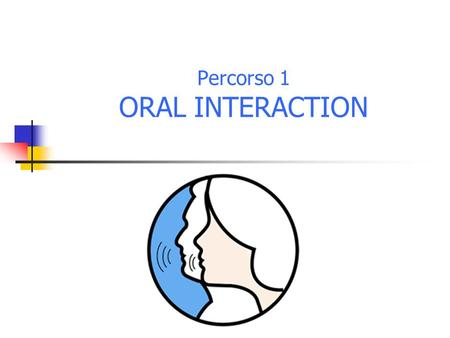 Percorso 1 ORAL INTERACTION