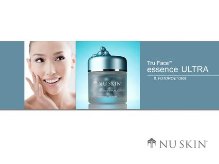 IL FUTURO E' ORA Tru Face essence ULTRA. © 2001 Nu Skin International, Inc Tru Face essence ULTRA IL FUTURO E' ORA Lo sapevate? L'elastina non si trova.