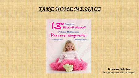 TAKE HOME MESSAGE Dr. Iasevoli Salvatore Revisore dei conti FIMP Napoli.