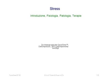 Tutoria Stress 061106© Cc by P. Forster & B. Buser nc-2.5-it1 / 25 Stress Introduzione, Fisiologia, Patologia, Terapie.