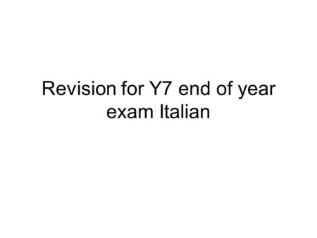 Revision for Y7 end of year exam Italian 12 3 rosaazzurrogiallo 45 6 rossoverde castani/marrone 7 bianco 8 viola 9 nero grigio arancione 10 11.