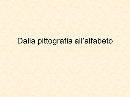 Dalla pittografia all'alfabeto