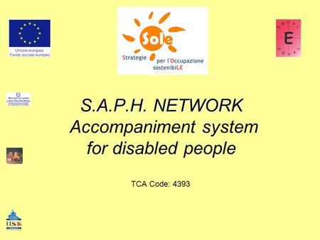S.A.P.H. NETWORK S.A.P.H. NETWORK Accompaniment system for disabled people TCA Code: 4393.