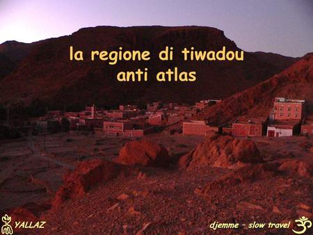 La regione di tiwadou anti atlas djemme – slow travel YALLAZ.