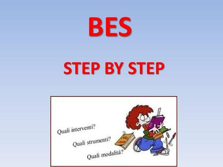 BES STEP BY STEP.