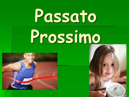 Passato Prossimo. Describes an action that took place in the recent past Describes an action that took place in the recent past.