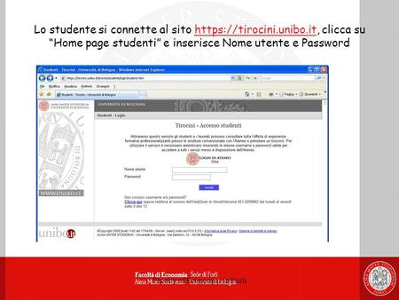 Faculty of Economics in Forlì Lo studente si connette al sito https://tirocini.unibo.it, clicca su Home page studenti e inserisce Nome utente e Password.