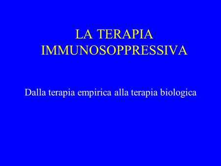 LA TERAPIA IMMUNOSOPPRESSIVA Dalla terapia empirica alla terapia biologica.
