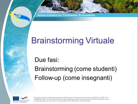 Brainstorming Virtuale Due fasi: Brainstorming (come studenti) Follow-up (come insegnanti)
