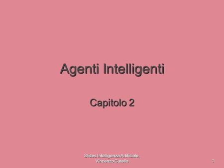 Slides Intelligenza Artificiale, Vincenzo Cutello 1 Agenti Intelligenti Capitolo 2.