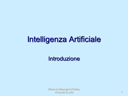 Slides Intelligenza Artificiale, Vincenzo Cutello 1 Intelligenza Artificiale Introduzione.