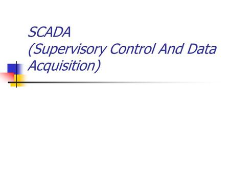 SCADA (Supervisory Control And Data Acquisition).