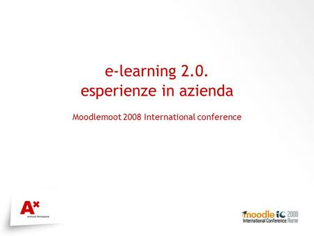 E-learning 2.0. esperienze in azienda Moodlemoot 2008 International conference Logo evento.