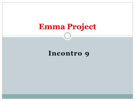 Incontro 9 Emma Project. What do we do today? (Cosa facciamo oggi?) 1. We review some topics of units 8.1, 8.2, 8.3; 2. We do some exercises (facciamo.