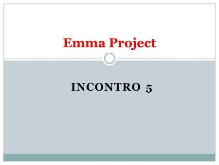INCONTRO 5 Emma Project. What do we do today? (Cosa facciamo oggi?) 1. We review some topics of Unit 3.1, 3.2, 3.3 e 3.4 (ripassiamo); 2. We do some exercises.