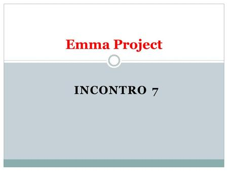 INCONTRO 7 Emma Project. What do we do today? (Cosa facciamo oggi?) 1. We review some topics of Unit 4.1, 4.2, 4.3 e 4.4 (ripassiamo); 2. We do some exercises.