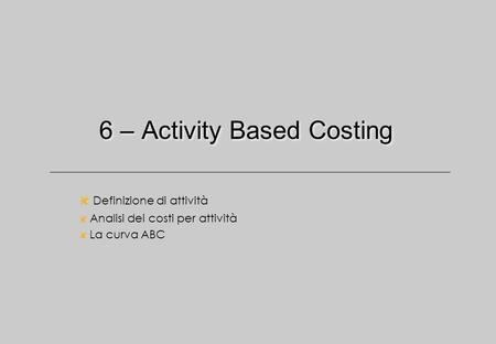 6 – Activity Based Costing