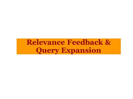 Relevance Feedback & Query Expansion. Tema: come migliorare la recall di una query? 1.Relevance feedback - Direct feedback - Pseudo feedback 2.Query expansion.