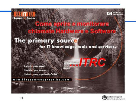 Customer Support Research & Development Come aprire e monitorare chiamate Hardware e Software...ITRC.