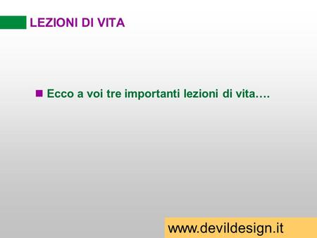 Www.devildesign.it LEZIONI DI VITA Ecco a voi tre importanti lezioni di vita…. www.devildesign.it.