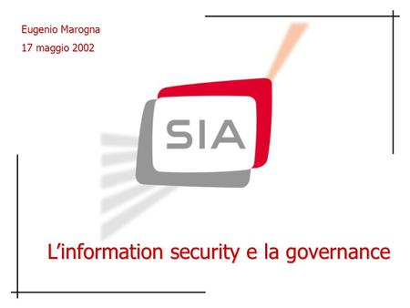 Eugenio Marogna 17 maggio 2002 Linformation security e la governance.