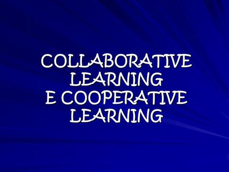 COLLABORATIVE LEARNING E COOPERATIVE LEARNING