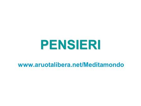 PENSIERI www.aruotalibera.net/Meditamondo Tips for Better Life for 2010.
