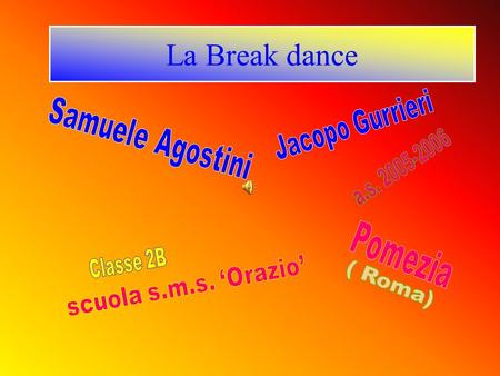 La Break dance Samuele Agostini Jacopo Gurrieri a.s Pomezia