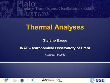 Thermal Analyses Stefano Basso INAF – Astronomical Observatory of Brera November 18 th, 2008.