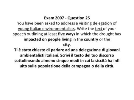 Exam 2007 - Question 25 You have been asked to address a visiting delegation of young Italian environmentalists. Write the text of your speech outlining.
