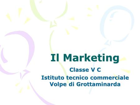 Il Marketing Classe V C Istituto tecnico commerciale Volpe di Grottaminarda.