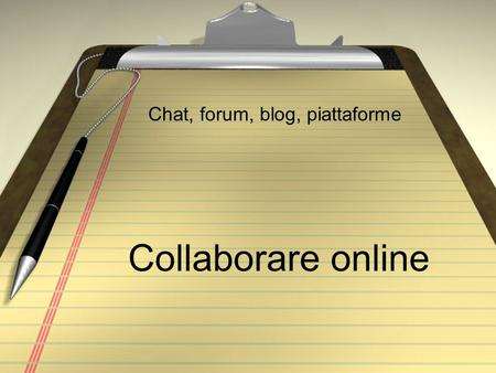 Collaborare online Chat, forum, blog, piattaforme.