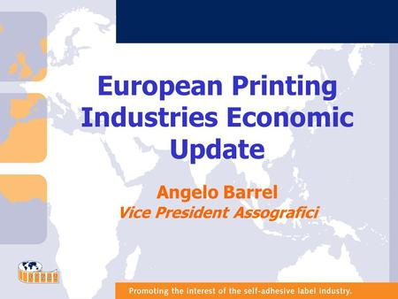 European Printing Industries Economic Update Angelo Barrel Vice President Assografici.