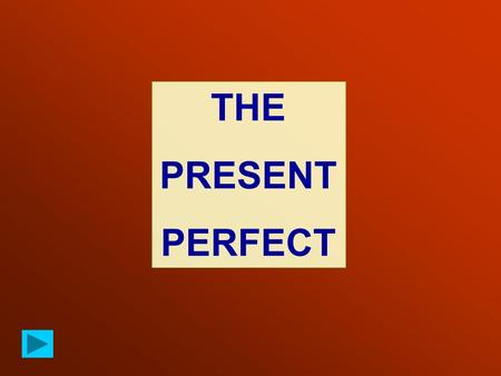 THE PRESENT PERFECT. The PRESENT PERFECT is formed by HAVE / HAS + PAST PARTICIPLE Examples.