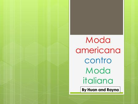 Moda americana contro Moda italiana. La moda americana American fashions are casual and are not usually expensive. There are many stores and lots of styles.