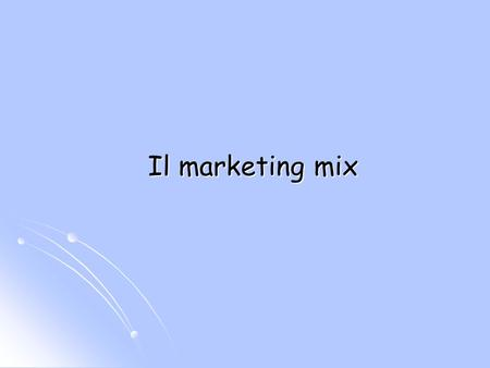 Il marketing mix. I Componenti dellofferta Le leve del marketing rappresentano linsieme di decisioni che lazienda può adottare per influire sulle scelte.